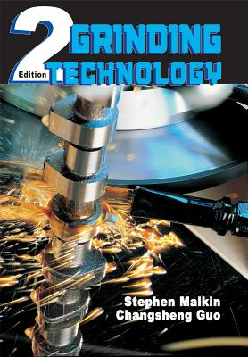 Grinding Technology By Malkin, Stephen/ Guo, Changsheng